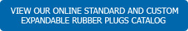 View our Online Standard and Custom Expandable Rubber Plugs Catalog